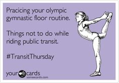 Pracicing your olympic gymnastic floor routine. Things not to do while riding public transit. #TransitThursday.