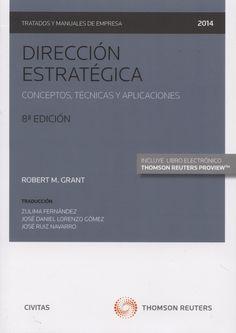 Dirección estratégica : conceptos, técnicas y aplicaciones / Robert M. Grant. 8ª ed., 4ª ed. en Civitas (2014)