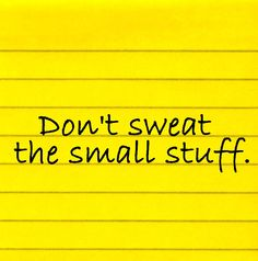 Don't Sweat The Small  Stuff - STICKY NOTE QUOTES