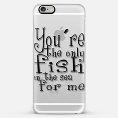 You're the only fish in the sea for me - Transparent iPhone case by Nicklas Gustafsson #iphone #case #iphonecase #iphone6 #transparent #casetify @casetify #typography #girly #sweet #love
