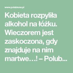 Kobieta rozpyliła alkohol na łóżku. Wieczorem jest zaskoczona, gdy znajduje na nim martwe…! – Polubione.pl