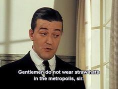 """""""Gentlemen do not wear straw hats in the metropolis, sir."""" (Jeeves & Wooster)"""