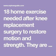 Home Exercise Program: Achieve good motion and strength 18 home exercise needed after knee replacement surgery to restore motion and strength. They are performed while sitting, standing, and lying. Total Knee Replacement Exercises, Knee Replacement Recovery, Partial Knee Replacement, Knee Replacement Surgery, Joint Replacement, Home Exercise Program, Workout Programs, Acl Surgery Recovery, Stroke Recovery