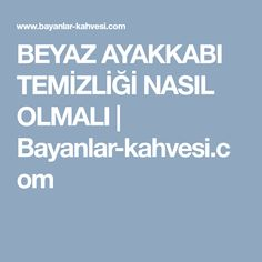 BEYAZ AYAKKABI TEMİZLİĞİ NASIL OLMALI   Bayanlar-kahvesi.com