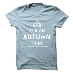 Its An AUTUMN Thing. You Wouldns Understand T Shirts, Hoodies. Check price ==► https://www.sunfrog.com/No-Category/Its-An-AUTUMN-Thing-You-Wouldns-Understand.html?41382 $19