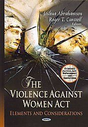 Abrahamson, Joshua, and Roger T. Cantrell. Violence against Women Act: Elements & Considerations. Hauppauge, N.Y: Nova Science, 2013. Print.