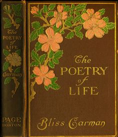 The Poetry of Life by Canadian author Bliss Carmen 1905.  One of my favourites.