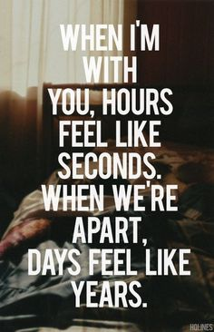 When Im With You Hours Feel Like Seconds. When Were Apart Days Feel Like Years quotes cute quote tumblr love quote girl quotes