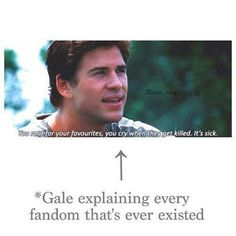Gale explaining every fandom. Not killed, when time and space rips them apart.