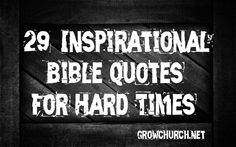 29 Inspirational Bible Quotes for Hard Times  #Bibleverses #Biblequotes www.growchurch.net