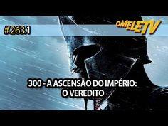 300 - A Ascensão do Império: O veredito   OmeleTV #263.1