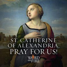 St. Catherine of Alexandria, pray for us!