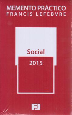 Memento práctico Francis Lefebvre. Social : 2015 : derecho laboral, seguridad social.    Francis Lefebvre, D.L. 2015