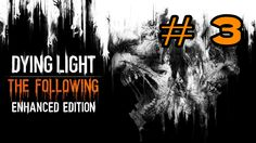 Dying Light The Following: # 3 (Очень Злые Зомби)