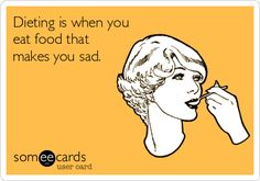 Dieting is when you eat food that makes you sad. | Confession Ecard | someecards.com