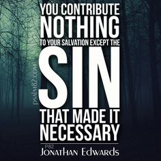 """Jonathan Edwards (1703 –1758) was a revivalist preacher, philosopher, and Protestant theologian. His initial affiliation inside Protestantism was Calvinist and Congregational. Edwards """"is widely acknowledged to be America's most important and original philosophical theologian."""" Edwards' theological work is broad in scope, but he was rooted in Reformed theology. Bible Verses Quotes, Scriptures, Christian Life, Christian Quotes, Filthy Rags, Die To Self, Soli Deo Gloria, Reformed Theology, Lord"""