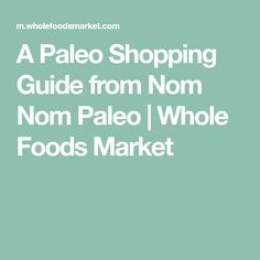 A Paleo Shopping Guide from Nom Nom Paleo | Whole Foods Market