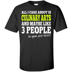 All I Care About Is Culinary Arts And Maybe Like 3 Peoples And Beer. Product Description We use high quality and Eco-friendly material and Inks! We promise that our Prints will not Fade, Crack or Peel in the wash.The Ink will last As Long As the Garment. We do not use cheap quality Shirts like other Sellers, our Shirts are of high Quality and super Soft, perfect fit for summer or winter dress.Orders are printed and shipped between 3-5 days.We use USPS/UPS to ship the order.You can expect…