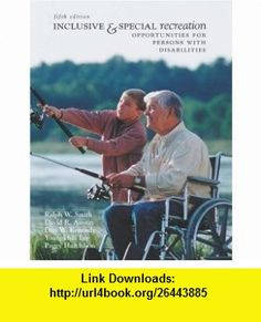 Inclusive and Special Recreation Opportunities For Persons With Disabilities with PowerWeb Bind-in Card (9780072985443) Ralph W Smith, David R Austin, Dan W. Kennedy, Youngkhill Lee, Peggy Hutchison, Ralph Smith, David Austin, Dan Kennedy , ISBN-10: 0072985445  , ISBN-13: 978-0072985443 ,  , tutorials , pdf , ebook , torrent , downloads , rapidshare , filesonic , hotfile , megaupload , fileserve