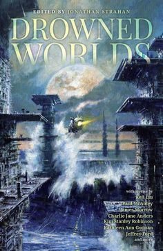Drowned Worlds: Robinson, Anders, Liu, McAuley, Goonan, Ford, Tidhar, Morrow, Jonathan Strahan | Paperback: 336 pages Publisher: Solaris (July 12, 2016)