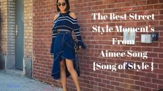 The Best Street Style Moment's From Aimee Song {Song of Style }