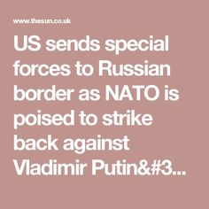 US sends special forces to Russian border as NATO is poised to strike back against Vladimir Putin's 'aggression'