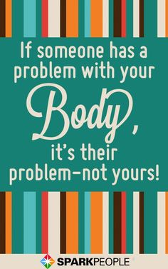 Your body is your business. If someone says something rude to you about your body it's because of their own self-esteem issues. You're under no obligation to agree with them! 9 Body-Positive Quotes to Boost Your Self-Esteem Shame Quotes, Rude Quotes, Body Positive Quotes, Positive Body Image, Self Esteem Examples, Body Image Quotes, Self Esteem Issues, Self Esteem Quotes, Spark People