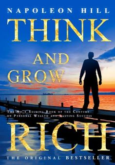 Think and Grow Rich -Napoleon Hill - One of the oldest, and still the BEST Personal Development books!