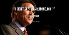 """""""I didn't say I was running, did I?"""" - Rick Perry #quote #lifehack #rickperry"""