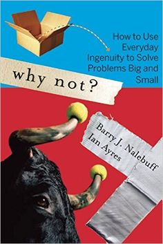 why not: how to use everyday ingenuity by barry j nalebuff