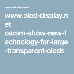 Fancy The OLED prototypes that OSRAM Opto Semiconductors has developed as part of a research project are large transparent light sources