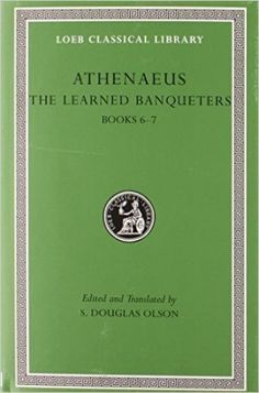 The learned banqueters / Athenaeus ; edited and translated by S. Douglas Olson - Cambridge, Mass. : Harvard University Press, 2006-2012