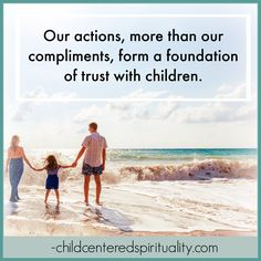 #Quote: Our actions, more than our compliments, form a foundation of trust with children.