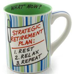 STRATEGIC RETIREMENT PLAN: Rest. RELAX. repeat. What's next? Coffee mug.