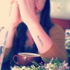 A tattoo idea, but on inner wrist. / The Reed Life: be still. (it's harder than it sounds)
