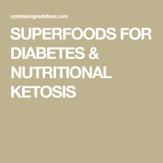 SUPERFOODS FOR DIABETES & NUTRITIONAL KETOSIS