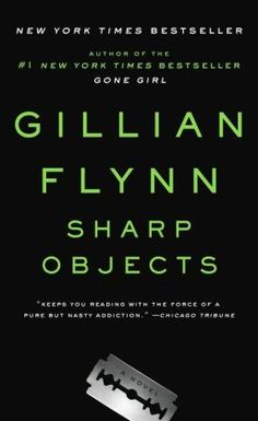 Sharp Objects - Gillian Flynn. this book was great.  love gillian flynn