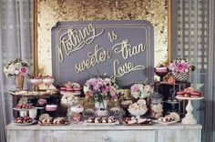 Nothing Sweeter Than Love... I LOVE this dessert table. Would use the same decor for a bridle shower or even a Spring party.