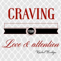 Craving your love and attention