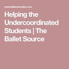 Helping the Undercoordinated Students | The Ballet Source