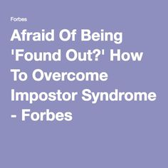 Afraid Of Being 'Found Out?' How To Overcome Impostor Syndrome - Forbes