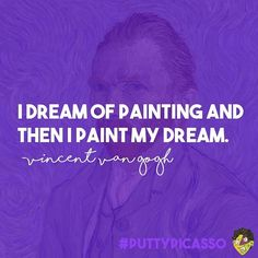 """""""I dream of painting and then I paint my dream"""". - Vincent Van Gogh #puttypicasso"""