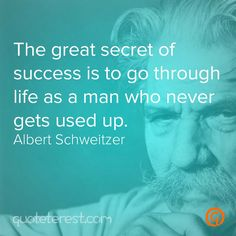 The great secret of success is to go through life as a man who never gets used up. Secret To Success, The Secret, Biographies, Success Quotes, Great Quotes, Never, Philosophy, To Go, Facts