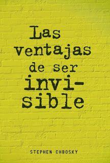 Las ventajas de ser invisible de Stephen Chbosky. Libro juvenil. Sinopsis: Vivir…