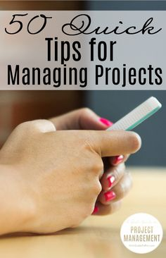 Easy tips for getting work done. These are the things to remember when you have projects to manage.