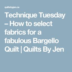Technique Tuesday – How to select fabrics for a fabulous Bargello Quilt | Quilts By Jen