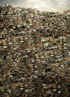 Favelas (slums) in Brazil. You'll be thankful for what you have after seeing a favela.