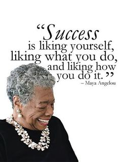 """Success is liking yourself, liking what you do and liking how you do it."" So true by Maya Angelou #success #framgång"
