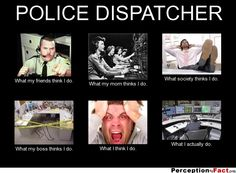 POLICE DISPATCHER... - What people think I do, what I really do - Perception Vs Fact