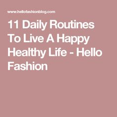 11 Daily Routines To Live A Happy Healthy Life - Hello Fashion